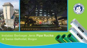 Instalasi Berbagai Jenis Pipa Rucika di Swiss-Belhotel, Bogor