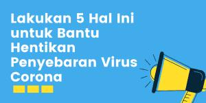 Lakukan 5 Hal Ini untuk Bantu Hentikan Penyebaran Virus Corona