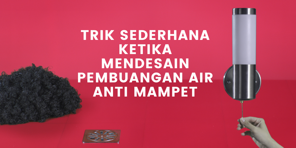 Trik Sederhana Ketika Mendesain Pembuangan Air Anti Mampet